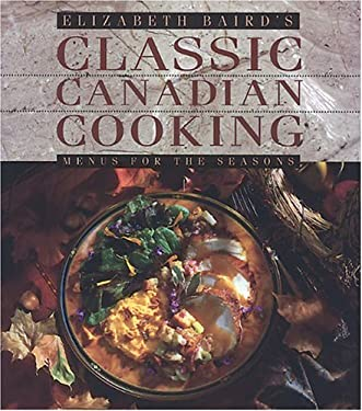 Elizabeth Baird's Classic Canadian Cooking: Menus for the Seasons 9781550285024