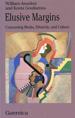 Elusive Margins: Consuming Media, Ethnicity, and Culture 9781550710427