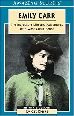 Emily Carr: The Incredible Life and Adventures of a West Coast Artist 9781551539966