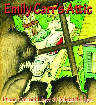 Emily Carr's Attic - Leger, Diane Carmel / Leger, Michael