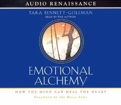 Emotional Alchemy: How the Mind Can Heal the Heart 9781559276900