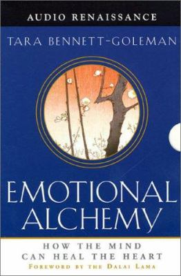 Emotional Alchemy: How the Mind Can Heal the Heart 9781559276955