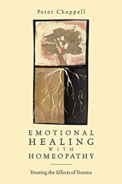 Emotional Healing with Homeopathy: Treating the Effects of Trauma 9781556434297