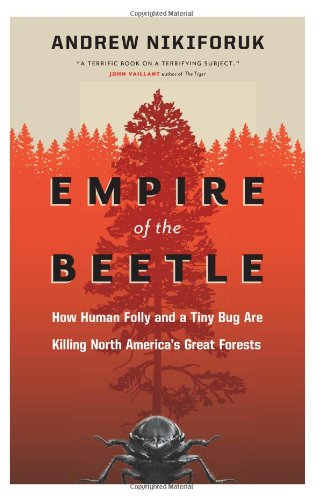 Empire of the Beetle: How Human Folly and a Tiny Bug Are Killing North America's Great Forests 9781553655107