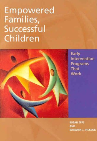 Empowered Families, Successful Children: Early Intervention Programs That Work 9781557986597
