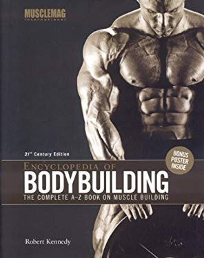 Encyclopedia of Bodybuilding: The Complete A-Z Book on Muscle Building [With Poster] 9781552100516