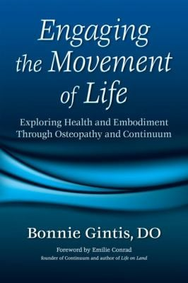Engaging the Movement of Life: Exploring Health and Embodiment Through Osteopathy and Continuum 9781556436079