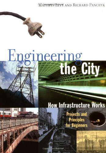 Engineering the City: How Infrastructure Works 9781556524196