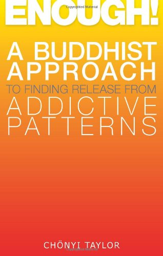 Enough!: A Buddhist Approach to Finding Release from Addictive Patterns 9781559393447