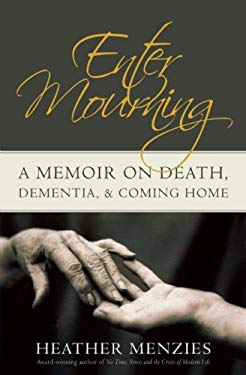 Enter Mourning: A Memoire on Death, Dementia, & Coming Home 9781554701551