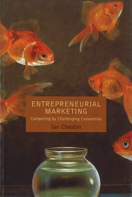 Entrepreneurial Marketing: Competing by Challenging Conventions 9781557532169