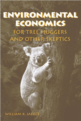 Environmental Economics for Tree Huggers and Other Skeptics 9781559636681