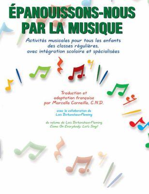 Epanouissons-Nous Par La Musique (Come on Everybody, Let's Sing!): French Language Edition 9781551220895