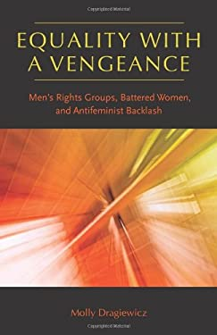 Equality with a Vengeance: Men's Rights Groups, Battered Women, and Antifeminist Backlash 9781555537395