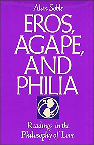Eros, Agape and Philia: Readings in the Philosophy of Love 9781557782786