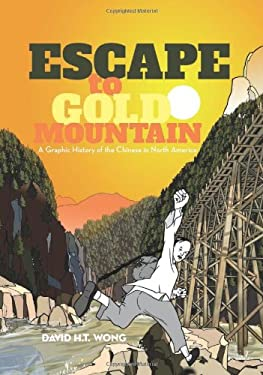 Escape to Gold Mountain: A Graphic History of the Chinese in North America 9781551524764