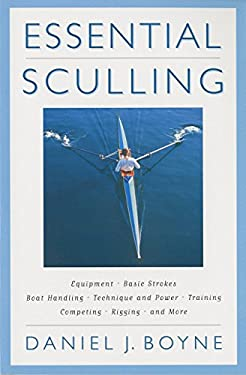 Essential Sculling: An Introduction to Basic Strokes, Equipment, Boat Handling, Technique, and Power 9781558217096