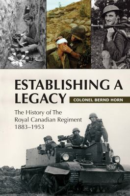 Establishing a Legacy: The History of the Royal Canadian Regiment 1883-1953 9781550028171