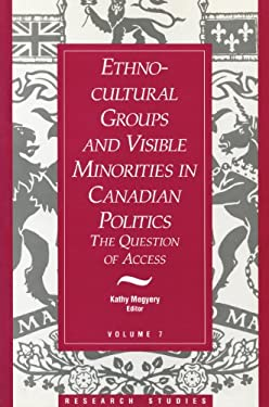 Ethno-Cultural Groups and Visible Minorities in Canadian Politics: The Question of Access 9781550021035