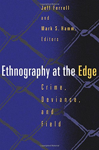Ethnography at the Edge Ethnography at the Edge Ethnography at the Edge Ethnography at the Edge Ethnography at T: Crime, Deviance, and Field Research 9781555533403