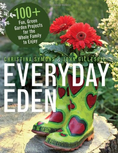 Everyday Eden: 100+ Fun, Green Garden Projects for the Whole Family to Enjoy 9781550175387