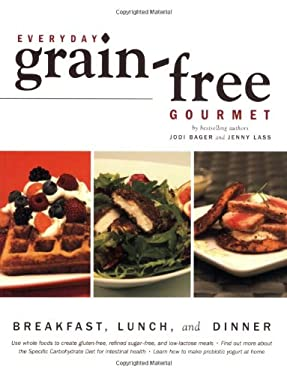 Everyday Grain-Free Gourmet: Breakfast, Lunch and Dinner 9781552859186