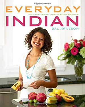 Everyday Indian: 100 Fast, Fresh and Healthy Recipes 9781552859483