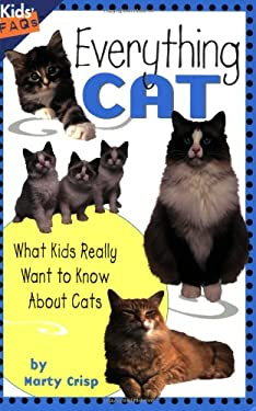 Everything Cat : What Kids Really Want to Know about Cats