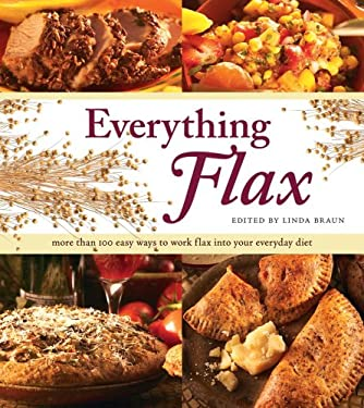 Everything Flax: More Than 100 Easy Ways to Work Flax Into Your Everyday Diet 9781552859810