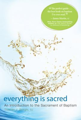 Everything Is Sacred: An Introduction to the Sacrament of Baptism 9781557256768