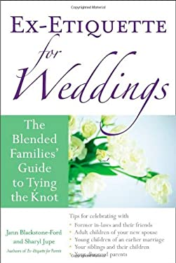 Ex-Etiquette for Weddings: The Blended Families' Guide to Tying the Knot 9781556526718