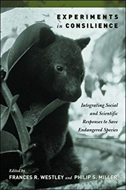 Experiments in Consilience: Integrating Social and Scientific Responses to Save Endangered Species 9781559639941