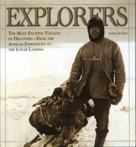 Explorers: The Most Exciting Voyages of Discovery -- From the African Expeditions to the Lunar Landing 9781554071012