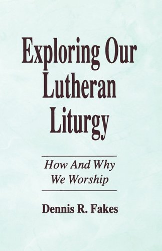 Exploring Our Lutheran Liturgy 9781556735967