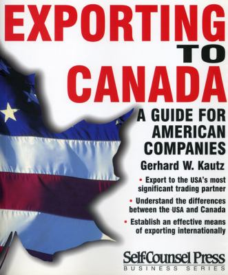 Exporting to Canada: A Guide to American Companies 9781551803395