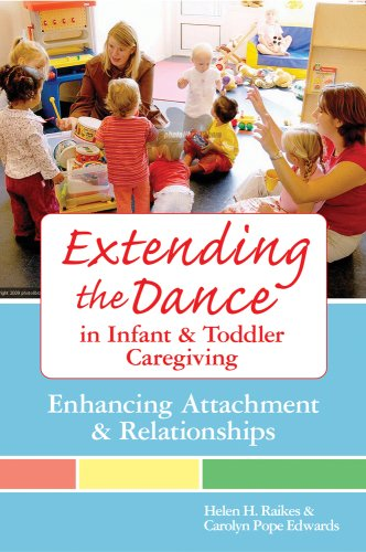 Extending the Dance in Infant and Toddler Caregiving: Enhancing Attachment and Relationships 9781557668592