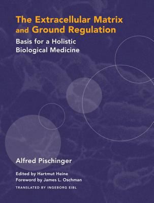 Extracellular Matrix and Ground Regulation: Basis for a Holistic Biological Medicine 9781556436888