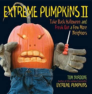 Extreme Pumpkins II: Take Back Halloween and Freak Out a Few More Neighbors