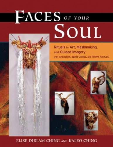Faces of Your Soul: Rituals in Art, Maskmaking, and Guided Imagery with Ancestors, Spirit Guides, and Totem Animals 9781556435904