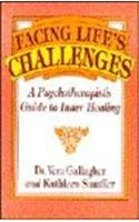 Facing Life's Challenges: A Psychotherapist's Guide to Inner Healing 9781556128646