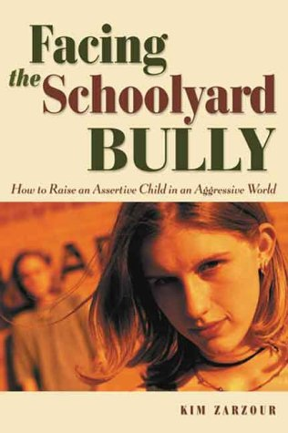 Facing the Schoolyard Bully: How to Raise an Assertive Child in an Aggressive World
