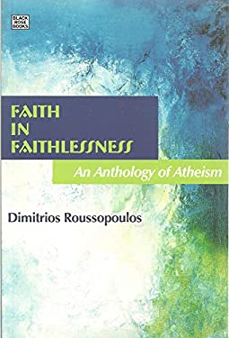 Faith in Faithlessness: An Anthology of Atheism 9781551643120
