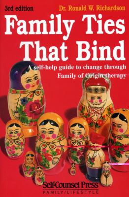 Family Ties That Bind: A Self-Help Guide to Change Through Family of Origin Therapy. 9781551802381