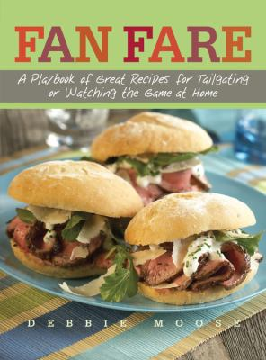 Fan Fare: A Playbook of Great Recipes for Tailgating or Watching the Game at Home