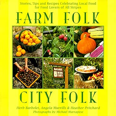 Farm Folk City Folk: Stories, Tips and Recipes Celebrating Local Food for Food Lovers of All Stripes 9781550546514