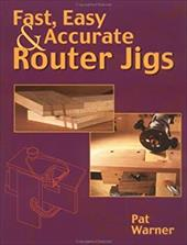 Fast, Easy & Accurate Router Jigs 6914332
