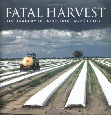 Fatal Harvest: The Tragedy of Industrial Agriculture 9781559639408