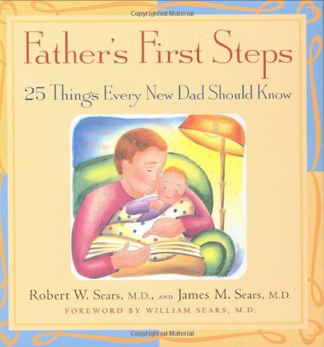 Father's First Steps: 25 Things Every New Dad Should Know 9781558323353