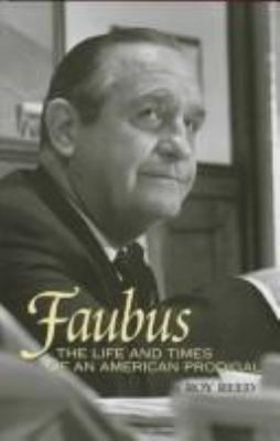 Faubus: The Life and Times of American Prodigal (C) 9781557284570