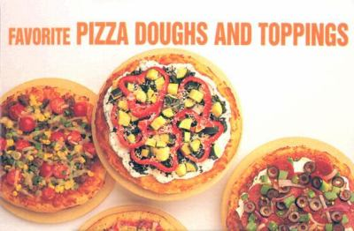 Favorite Pizza Doughs and Toppings 9781558671560